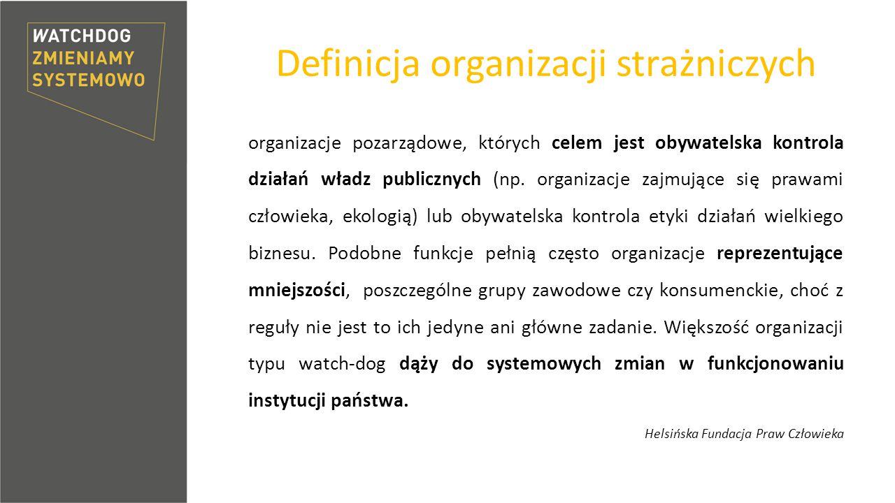 Definicja organizacji strażniczych organizacje pozarządowe, których celem jest obywatelska kontrola działań władz publicznych (np.