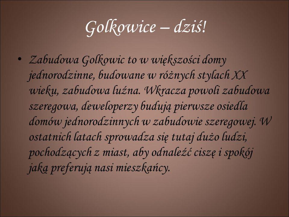 Golkowice – dziś! Zabudowa Golkowic to w większości domy jednorodzinne, budowane w różnych stylach XX wieku, zabudowa luźna. Wkracza powoli zabudowa s