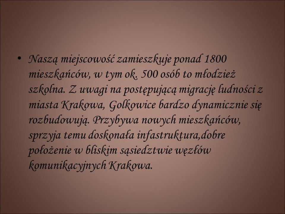 Naszą miejscowość zamieszkuje ponad 1800 mieszkańców, w tym ok. 500 osób to młodzież szkolna. Z uwagi na postępującą migrację ludności z miasta Krakow