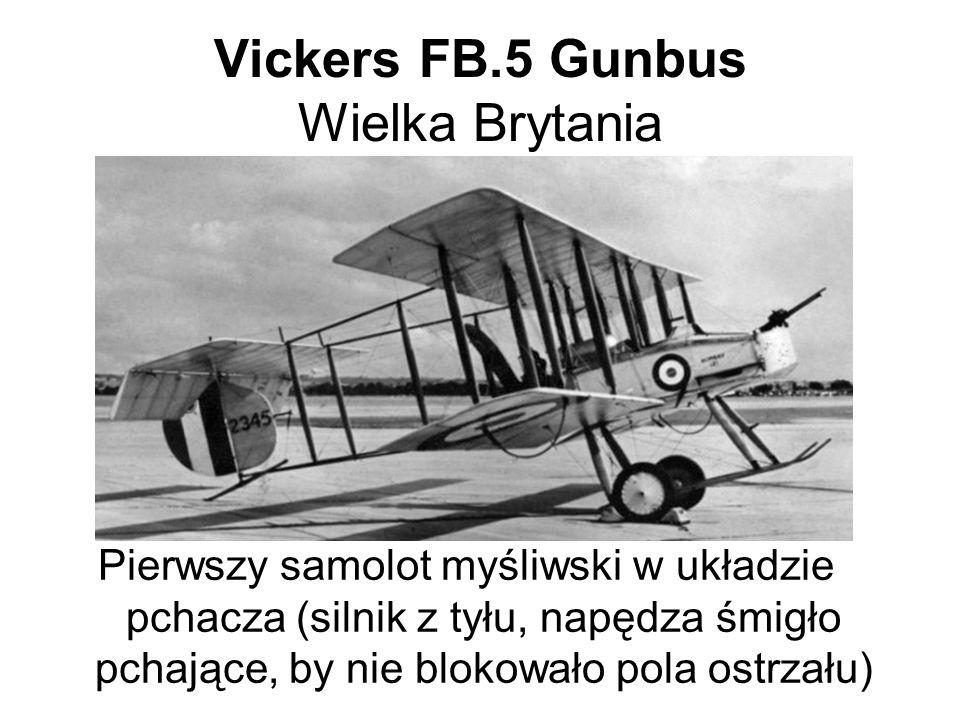Vickers FB.5 Gunbus Wielka Brytania Pierwszy samolot myśliwski w układzie pchacza (silnik z tyłu, napędza śmigło pchające, by nie blokowało pola ostrzału)