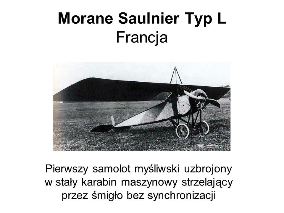 Morane Saulnier Typ L Francja Pierwszy samolot myśliwski uzbrojony w stały karabin maszynowy strzelający przez śmigło bez synchronizacji