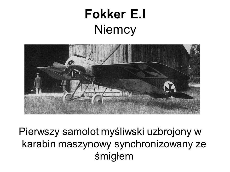 Fokker E.I Niemcy Pierwszy samolot myśliwski uzbrojony w karabin maszynowy synchronizowany ze śmigłem
