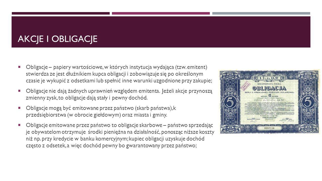 AKCJE I OBLIGACJE  Obligacje – papiery wartościowe, w których instytucja wydająca (tzw.