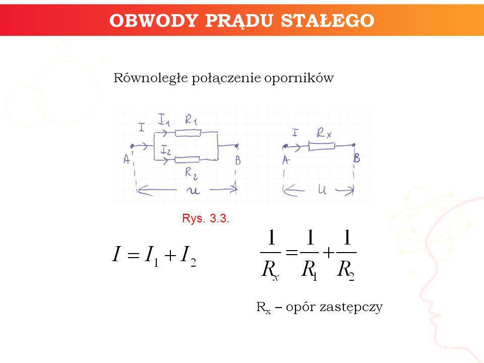 informatyka + 12 OBWODY PRĄDU STAŁEGO Równoległe połączenie oporników R x – opór zastępczy Rys. 3.3.