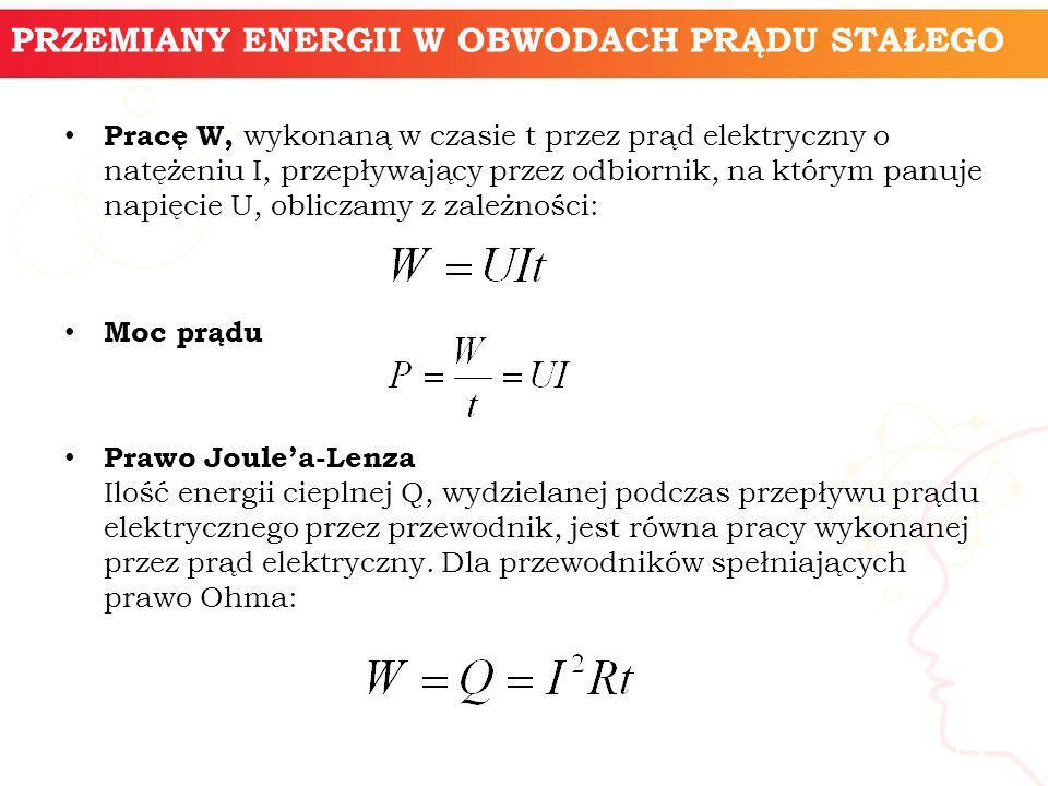 Pracę W, wykonaną w czasie t przez prąd elektryczny o natężeniu I, przepływający przez odbiornik, na którym panuje napięcie U, obliczamy z zależności: