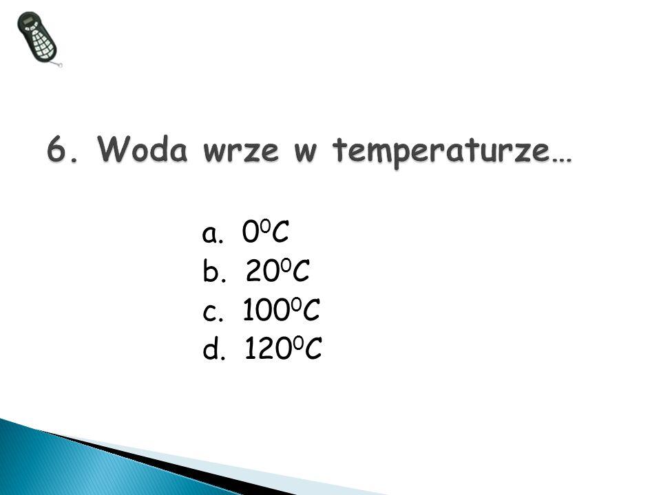 a. 0 0 C b. 20 0 C c. 100 0 C d. 120 0 C