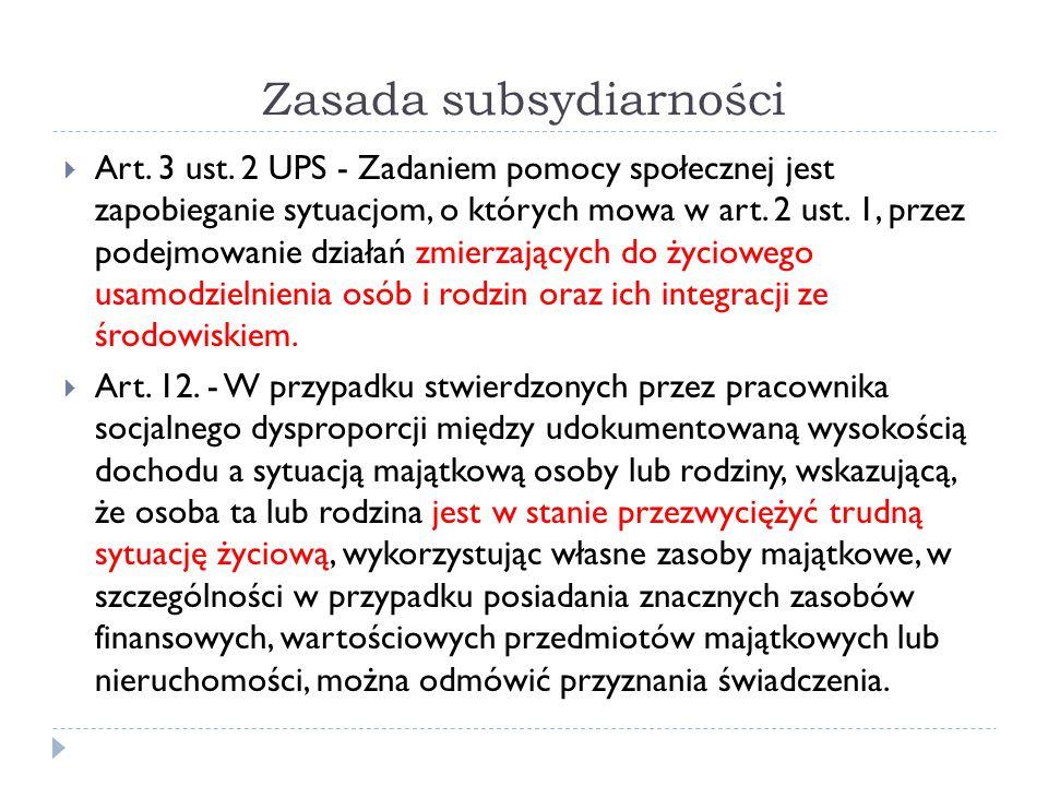 Zasada subsydiarności  Art. 3 ust. 2 UPS - Zadaniem pomocy społecznej jest zapobieganie sytuacjom, o których mowa w art. 2 ust. 1, przez podejmowanie