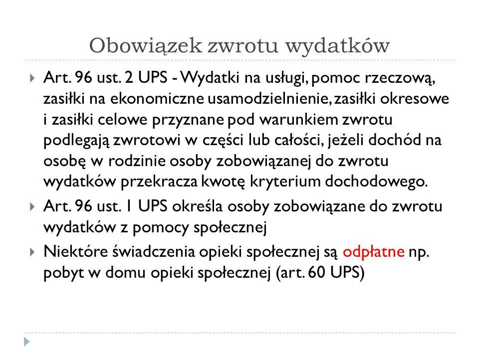 Obowiązek zwrotu wydatków  Art. 96 ust. 2 UPS - Wydatki na usługi, pomoc rzeczową, zasiłki na ekonomiczne usamodzielnienie, zasiłki okresowe i zasiłk