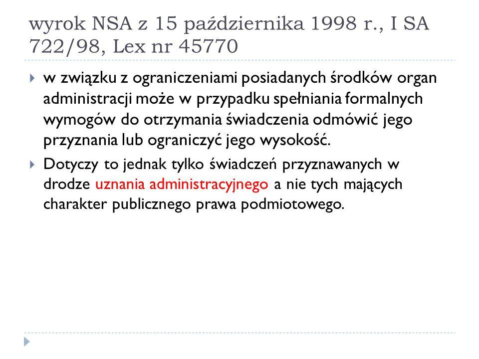 wyrok NSA z 15 października 1998 r., I SA 722/98, Lex nr 45770  w związku z ograniczeniami posiadanych środków organ administracji może w przypadku s