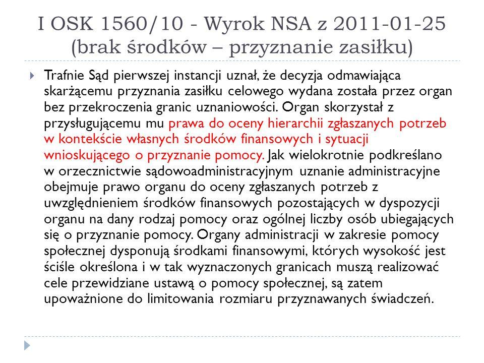 I OSK 1560/10 - Wyrok NSA z 2011-01-25 (brak środków – przyznanie zasiłku)  Trafnie Sąd pierwszej instancji uznał, że decyzja odmawiająca skarżącemu