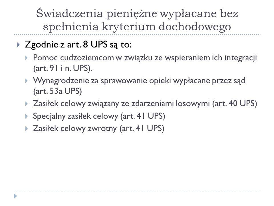 Świadczenia pieniężne wypłacane bez spełnienia kryterium dochodowego  Zgodnie z art. 8 UPS są to:  Pomoc cudzoziemcom w związku ze wspieraniem ich i