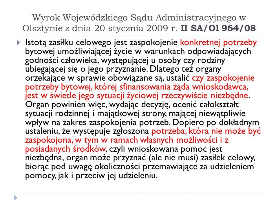 Wyrok Wojewódzkiego Sądu Administracyjnego w Olsztynie z dnia 20 stycznia 2009 r. II SA/Ol 964/08  Istotą zasiłku celowego jest zaspokojenie konkretn