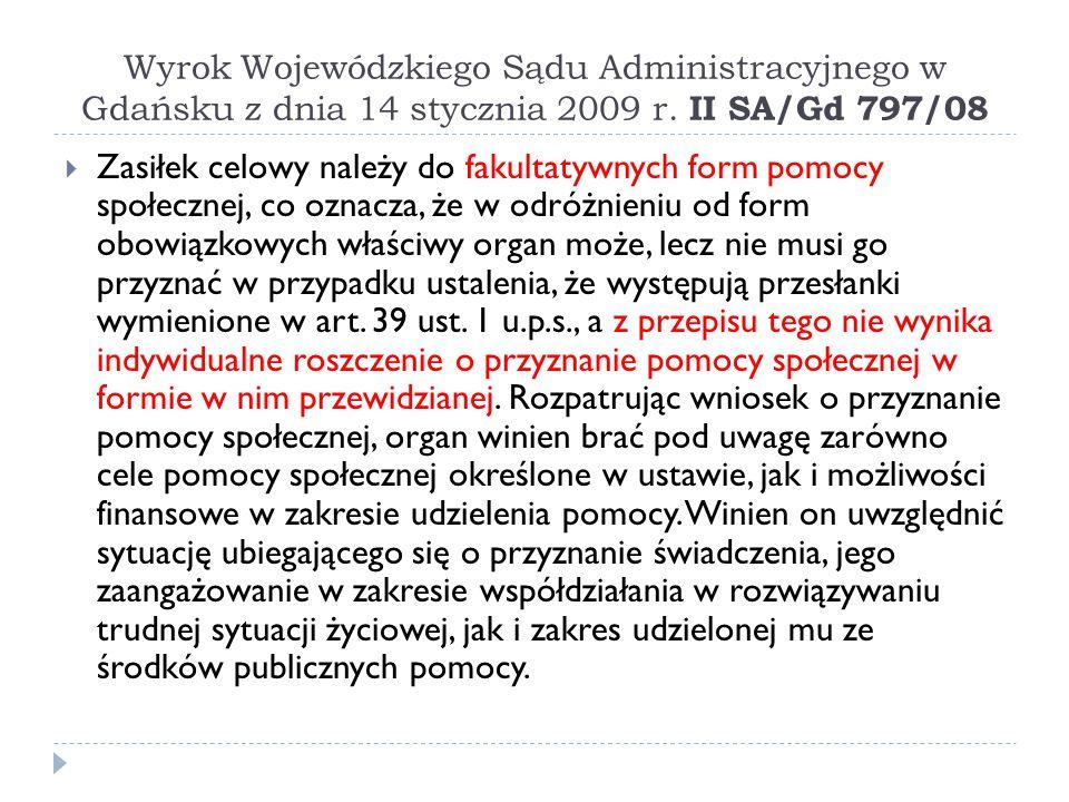 Wyrok Wojewódzkiego Sądu Administracyjnego w Gdańsku z dnia 14 stycznia 2009 r. II SA/Gd 797/08  Zasiłek celowy należy do fakultatywnych form pomocy