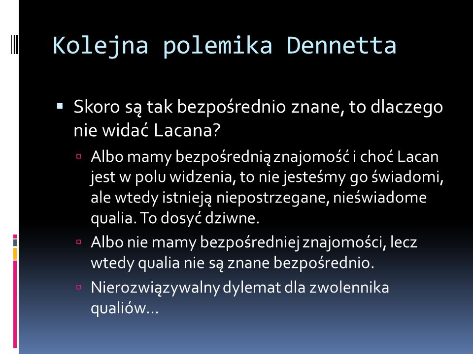 Kolejna polemika Dennetta  Skoro są tak bezpośrednio znane, to dlaczego nie widać Lacana.