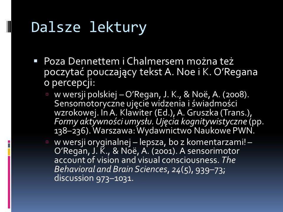 Dalsze lektury  Poza Dennettem i Chalmersem można też poczytać pouczający tekst A. Noe i K. O'Regana o percepcji:  w wersji polskiej – O'Regan, J. K