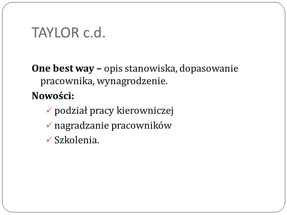 TAYLOR c.d. One best way – opis stanowiska, dopasowanie pracownika, wynagrodzenie. Nowości: podział pracy kierowniczej nagradzanie pracowników Szkolen