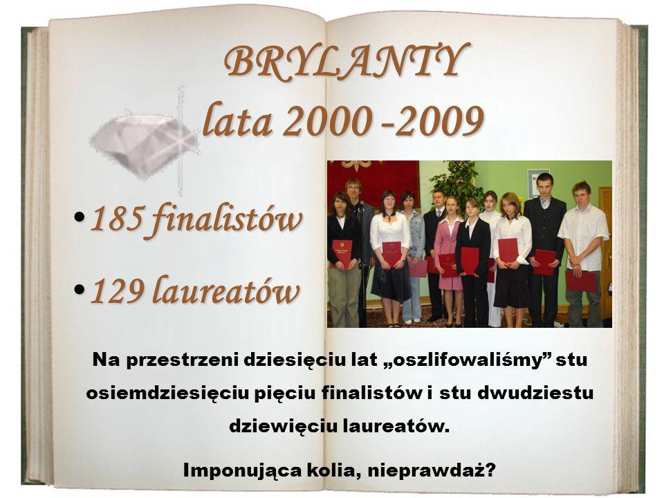 """BRYLANTY lata 2000 -2009 185 finalistów 185 finalistów 129 laureatów 129 laureatów Na przestrzeni dziesięciu lat """"oszlifowaliśmy stu osiemdziesięciu pięciu finalistów i stu dwudziestu dziewięciu laureatów."""