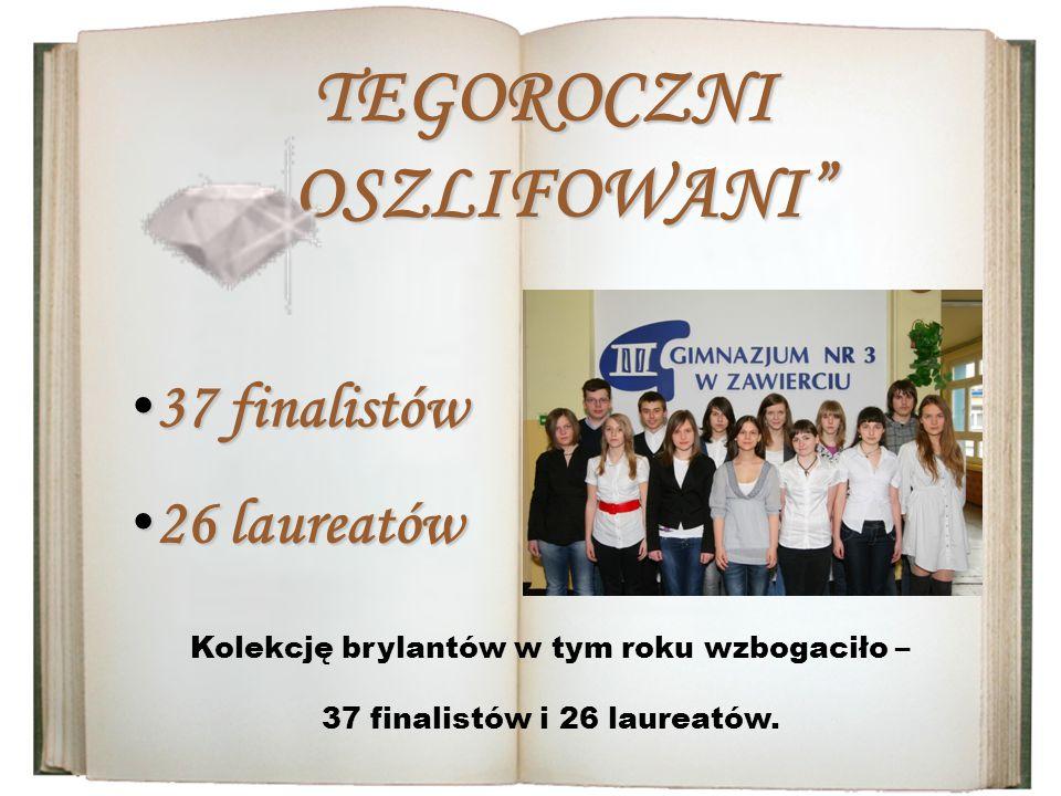 TEGOROCZNI,,OSZLIFOWANI 37 finalistów 37 finalistów 26 laureatów 26 laureatów Kolekcję brylantów w tym roku wzbogaciło – 37 finalistów i 26 laureatów.