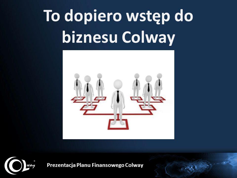 To dopiero wstęp do biznesu Colway Prezentacja Planu Finansowego Colway