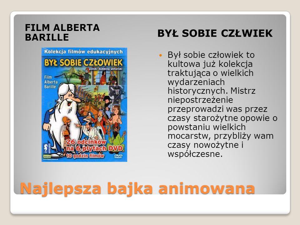 Najlepsza bajka animowana FILM ALBERTA BARILLE BYŁ SOBIE CZŁWIEK Był sobie człowiek to kultowa już kolekcja traktująca o wielkich wydarzeniach historycznych.