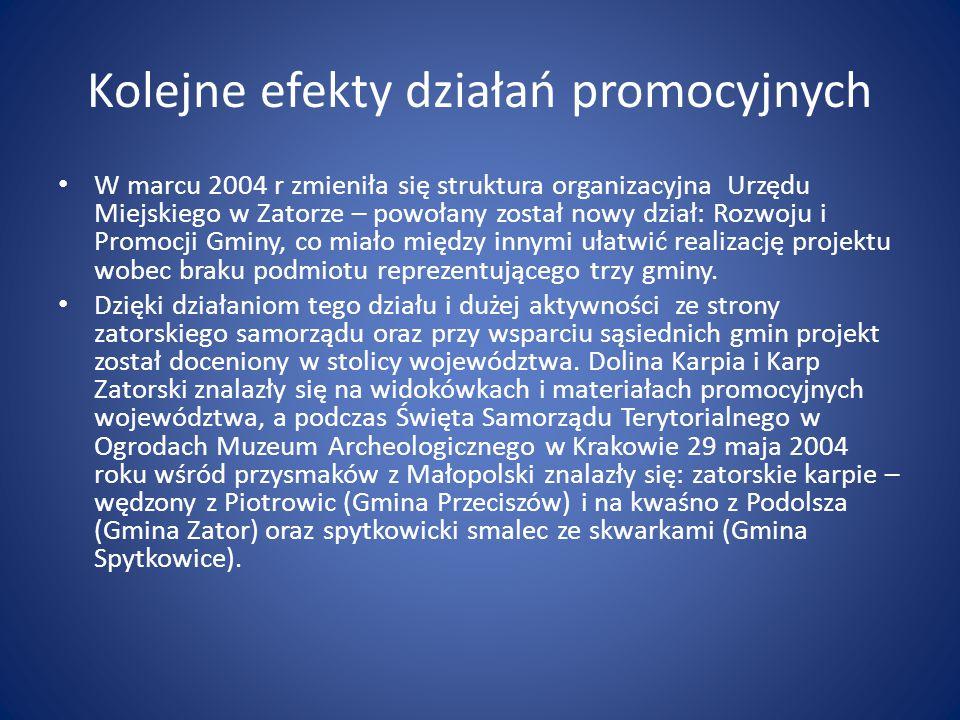 Kolejne efekty działań promocyjnych W marcu 2004 r zmieniła się struktura organizacyjna Urzędu Miejskiego w Zatorze – powołany został nowy dział: Rozwoju i Promocji Gminy, co miało między innymi ułatwić realizację projektu wobec braku podmiotu reprezentującego trzy gminy.