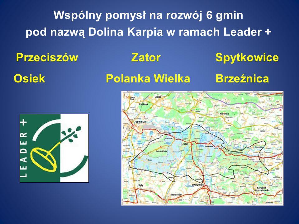 Wspólny pomysł na rozwój 6 gmin pod nazwą Dolina Karpia w ramach Leader + Przeciszów Zator Spytkowice OsiekPolanka WielkaBrzeźnica