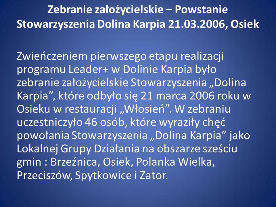 Zebranie założycielskie – Powstanie Stowarzyszenia Dolina Karpia 21.03.2006, Osiek Zwieńczeniem pierwszego etapu realizacji programu Leader+ w Dolinie