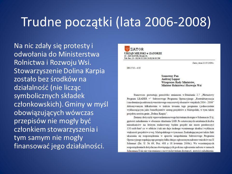 Trudne początki (lata 2006-2008) Na nic zdały się protesty i odwołania do Ministerstwa Rolnictwa i Rozwoju Wsi. Stowarzyszenie Dolina Karpia zostało b