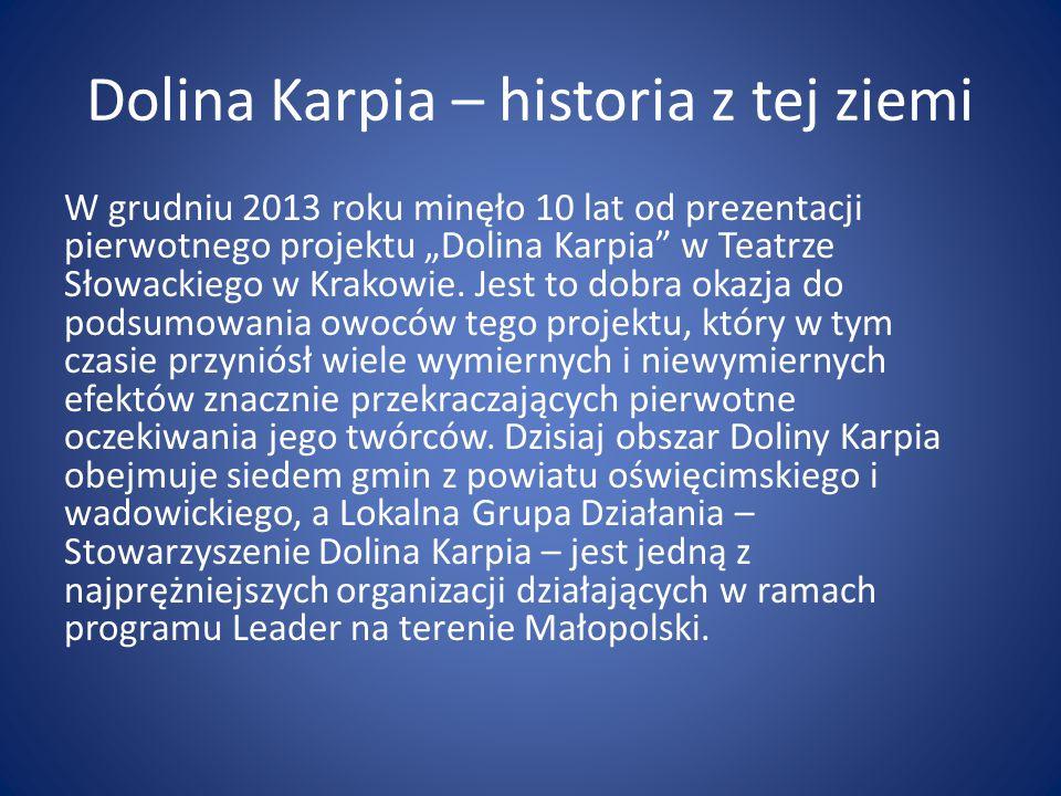"""Dolina Karpia – historia z tej ziemi W grudniu 2013 roku minęło 10 lat od prezentacji pierwotnego projektu """"Dolina Karpia w Teatrze Słowackiego w Krakowie."""