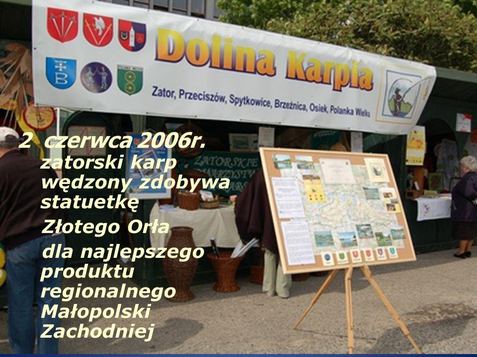2 czerwca 2006r. zatorski karp wędzony zdobywa statuetkę Złotego Orła dla najlepszego produktu regionalnego Małopolski Zachodniej