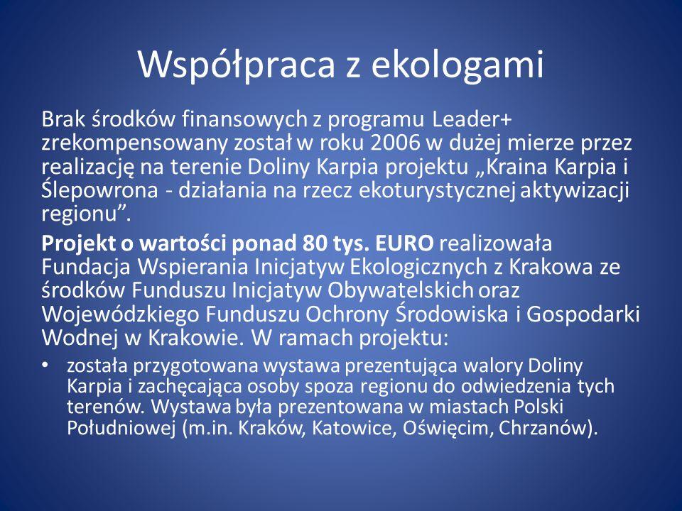 """Współpraca z ekologami Brak środków finansowych z programu Leader+ zrekompensowany został w roku 2006 w dużej mierze przez realizację na terenie Doliny Karpia projektu """"Kraina Karpia i Ślepowrona - działania na rzecz ekoturystycznej aktywizacji regionu ."""