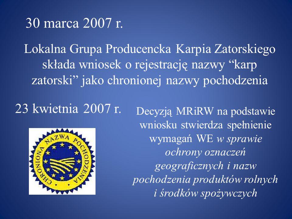 Lokalna Grupa Producencka Karpia Zatorskiego składa wniosek o rejestrację nazwy karp zatorski jako chronionej nazwy pochodzenia 30 marca 2007 r.