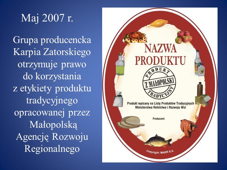 Grupa producencka Karpia Zatorskiego otrzymuje prawo do korzystania z etykiety produktu tradycyjnego opracowanej przez Małopolską Agencję Rozwoju Regionalnego Maj 2007 r.