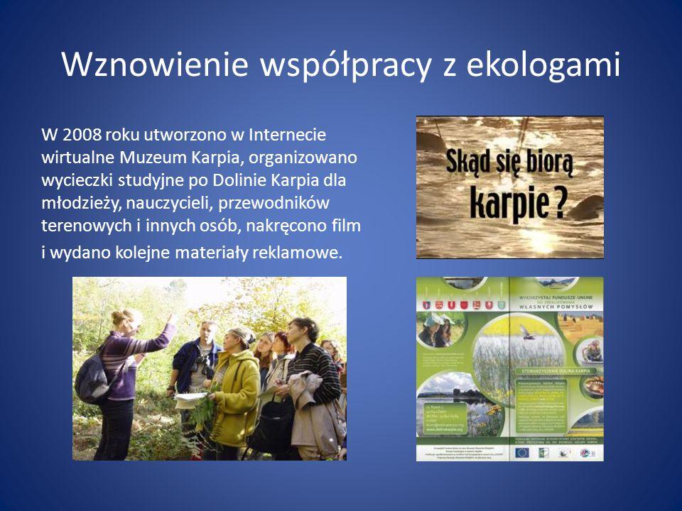 Wznowienie współpracy z ekologami W 2008 roku utworzono w Internecie wirtualne Muzeum Karpia, organizowano wycieczki studyjne po Dolinie Karpia dla młodzieży, nauczycieli, przewodników terenowych i innych osób, nakręcono film i wydano kolejne materiały reklamowe.