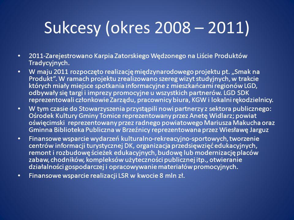 Sukcesy (okres 2008 – 2011) 2011-Zarejestrowano Karpia Zatorskiego Wędzonego na Liście Produktów Tradycyjnych. W maju 2011 rozpoczęto realizację międz