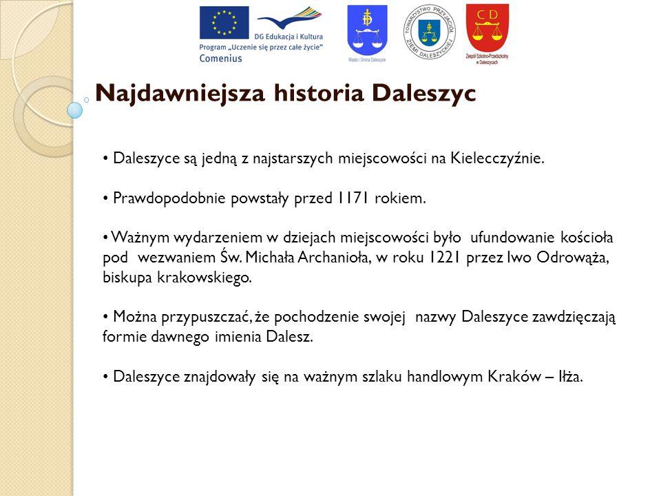 Najdawniejsza historia Daleszyc Daleszyce są jedną z najstarszych miejscowości na Kielecczyźnie. Prawdopodobnie powstały przed 1171 rokiem. Ważnym wyd