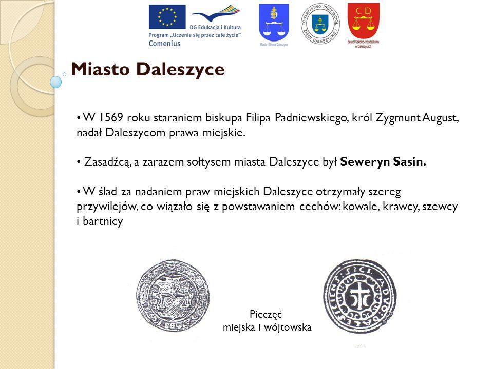 Miasto Daleszyce W 1569 roku staraniem biskupa Filipa Padniewskiego, król Zygmunt August, nadał Daleszycom prawa miejskie. Zasadźcą, a zarazem sołtyse
