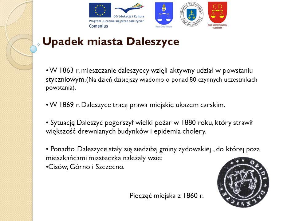 Upadek miasta Daleszyce W 1863 r. mieszczanie daleszyccy wzięli aktywny udział w powstaniu styczniowym.( Na dzień dzisiejszy wiadomo o ponad 80 czynny
