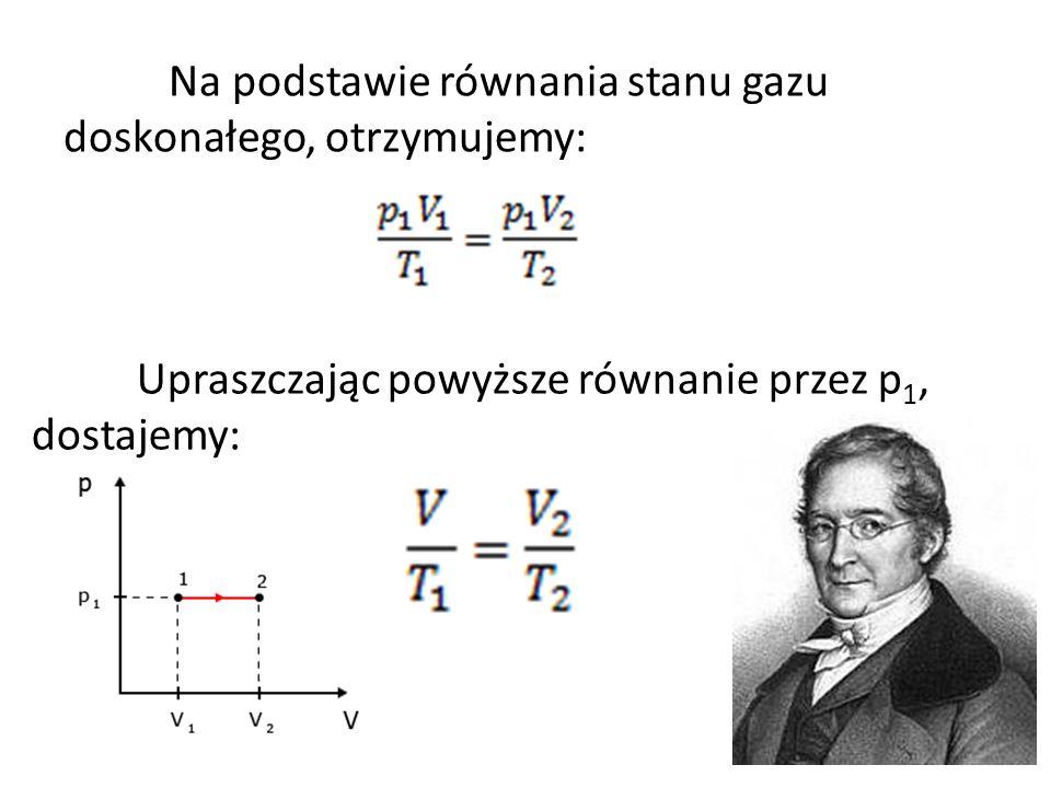 Na podstawie równania stanu gazu doskonałego, otrzymujemy: Upraszczając powyższe równanie przez p 1, dostajemy: