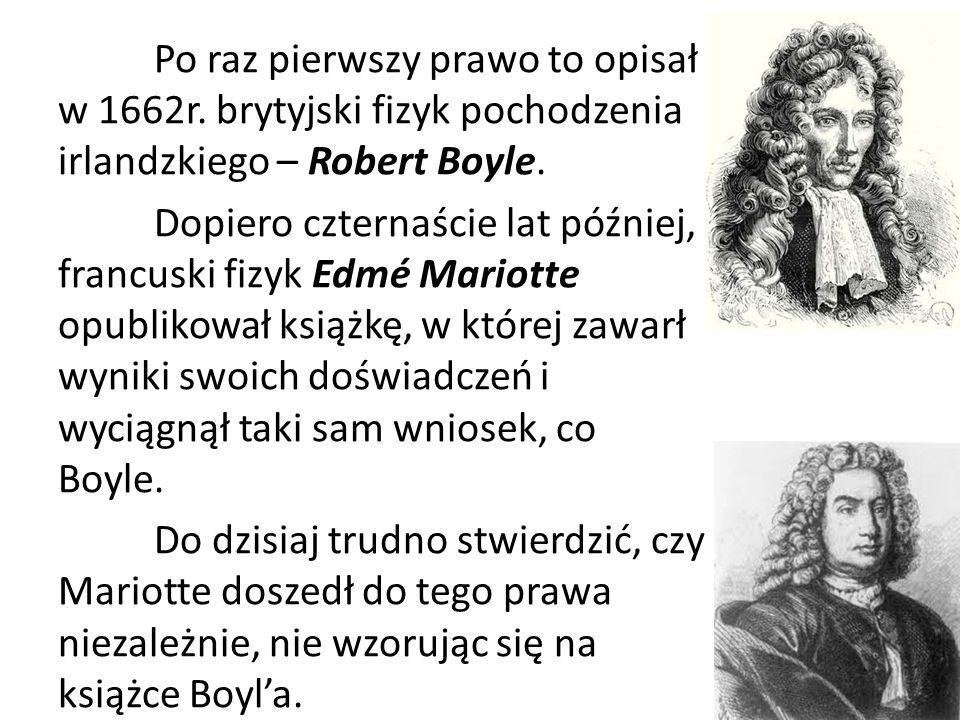 Po raz pierwszy prawo to opisał w 1662r. brytyjski fizyk pochodzenia irlandzkiego – Robert Boyle. Dopiero czternaście lat później, francuski fizyk Edm