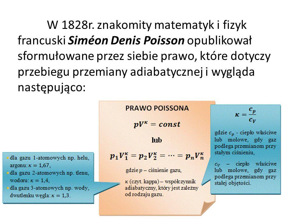 W 1828r. znakomity matematyk i fizyk francuski Siméon Denis Poisson opublikował sformułowane przez siebie prawo, które dotyczy przebiegu przemiany adi