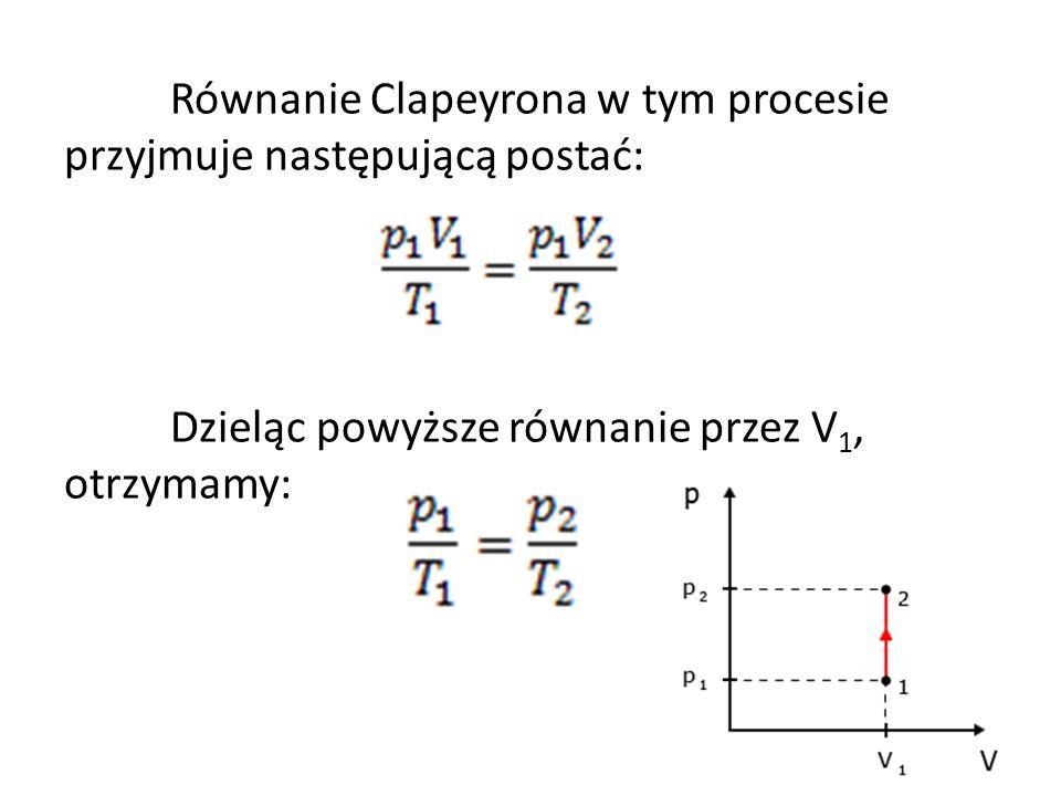 Równanie Clapeyrona w tym procesie przyjmuje następującą postać: Dzieląc powyższe równanie przez V 1, otrzymamy: