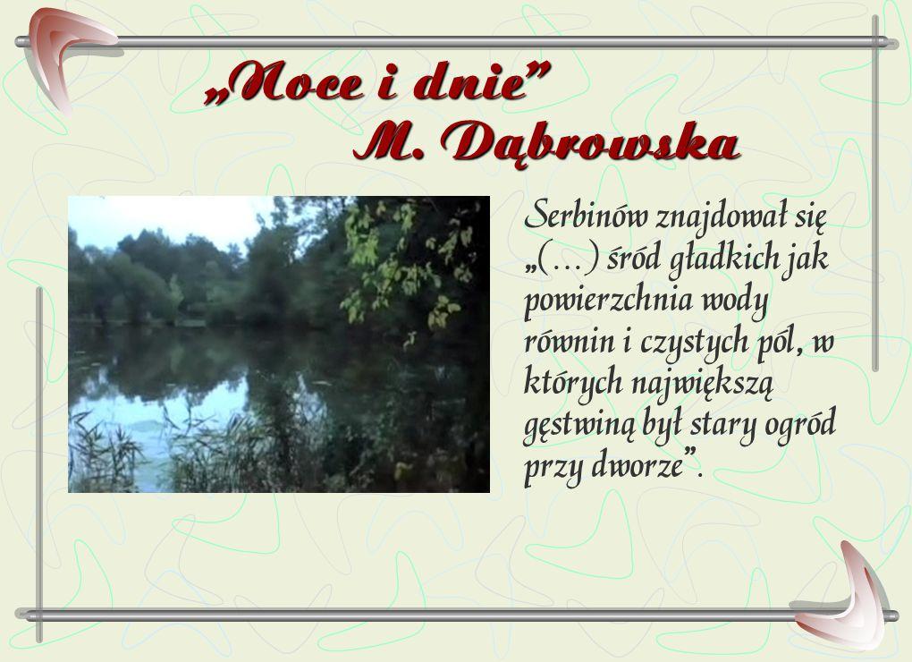 """""""Noce i dnie"""" M. Dąbrowska Serbinów znajdował się """"(…) śród gładkich jak powierzchnia wody równin i czystych pól, w których największą gęstwiną był st"""