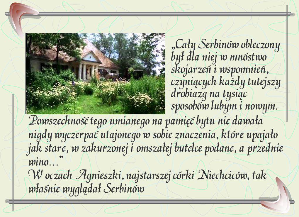"""""""Cały Serbinów obleczony był dla niej w mnóstwo skojarzeń i wspomnień, czyniących każdy tutejszy drobiazg na tysiąc sposobów lubym i nowym. Powszechno"""