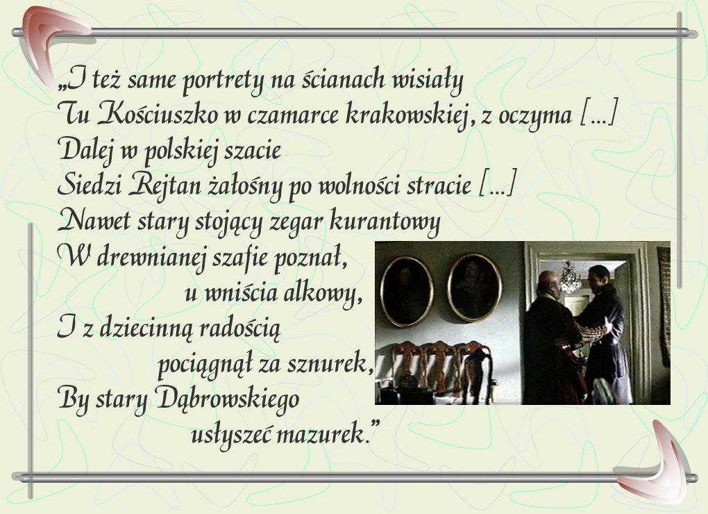 """""""I też same portrety na ścianach wisiały Tu Kościuszko w czamarce krakowskiej, z oczyma [...] Dalej w polskiej szacie Siedzi Rejtan żałośny po wolnośc"""