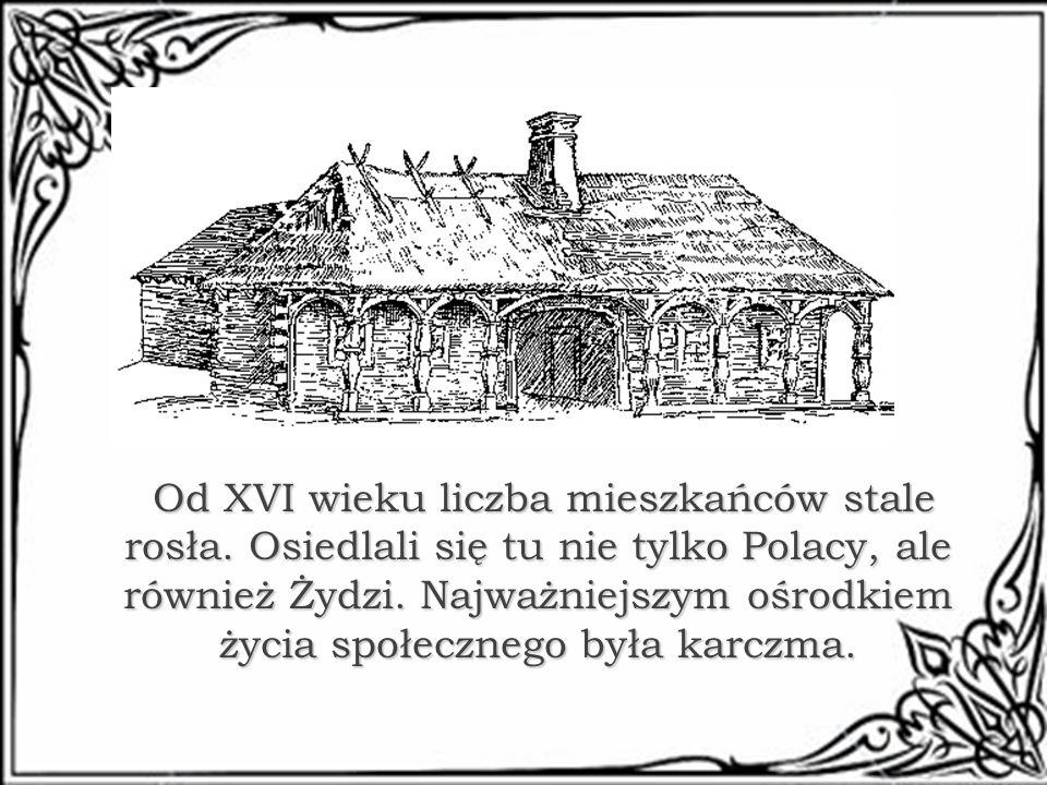 Od XVI wieku liczba mieszkańców stale rosła. Osiedlali się tu nie tylko Polacy, ale również Żydzi. Najważniejszym ośrodkiem życia społecznego była kar