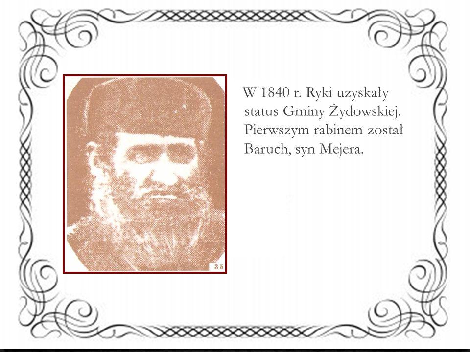 W 1840 r. Ryki uzyskały status Gminy Żydowskiej. Pierwszym rabinem został Baruch, syn Mejera.