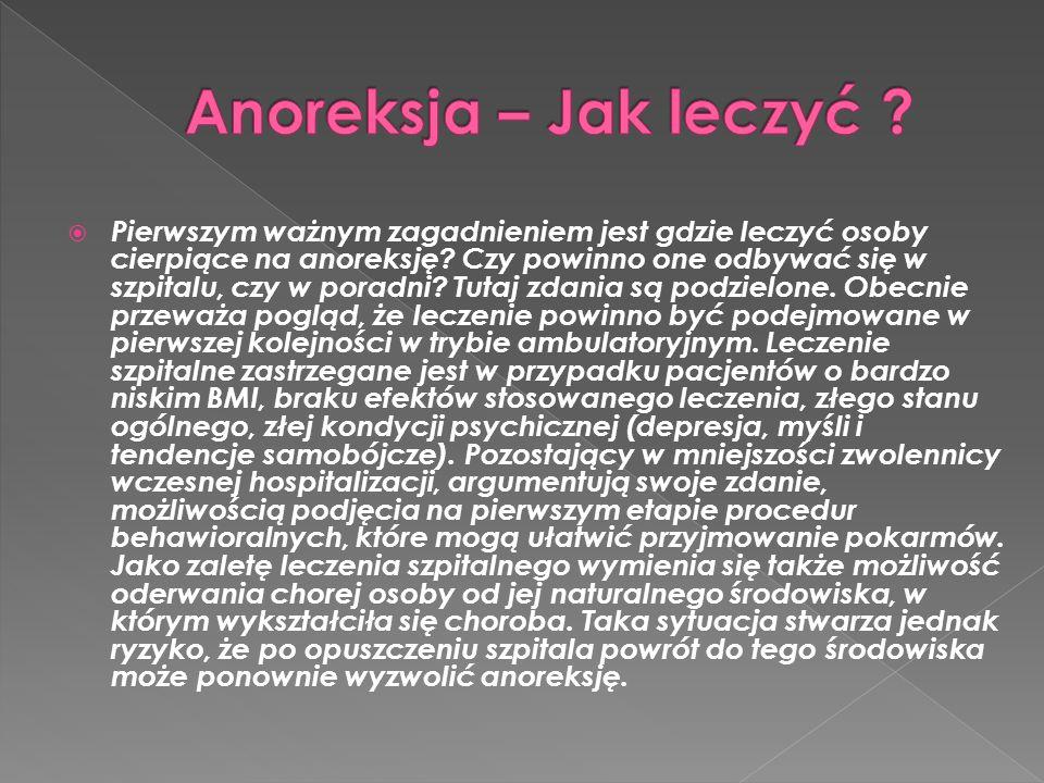  Główne cele leczenia anoreksji to:  przywrócenie normalnej masy ciała, a także leczenie ewentualnych fizycznych następstw długotrwałego niedożywienia;  leczenie problemów psychicznych związanych z zaburzonym jedzeniem;  wyeliminowanie zachowań i myśli, które towarzyszyły zaburzonemu jedzeniu, głównie celem zapobiegnięcia nawrotowi choroby.