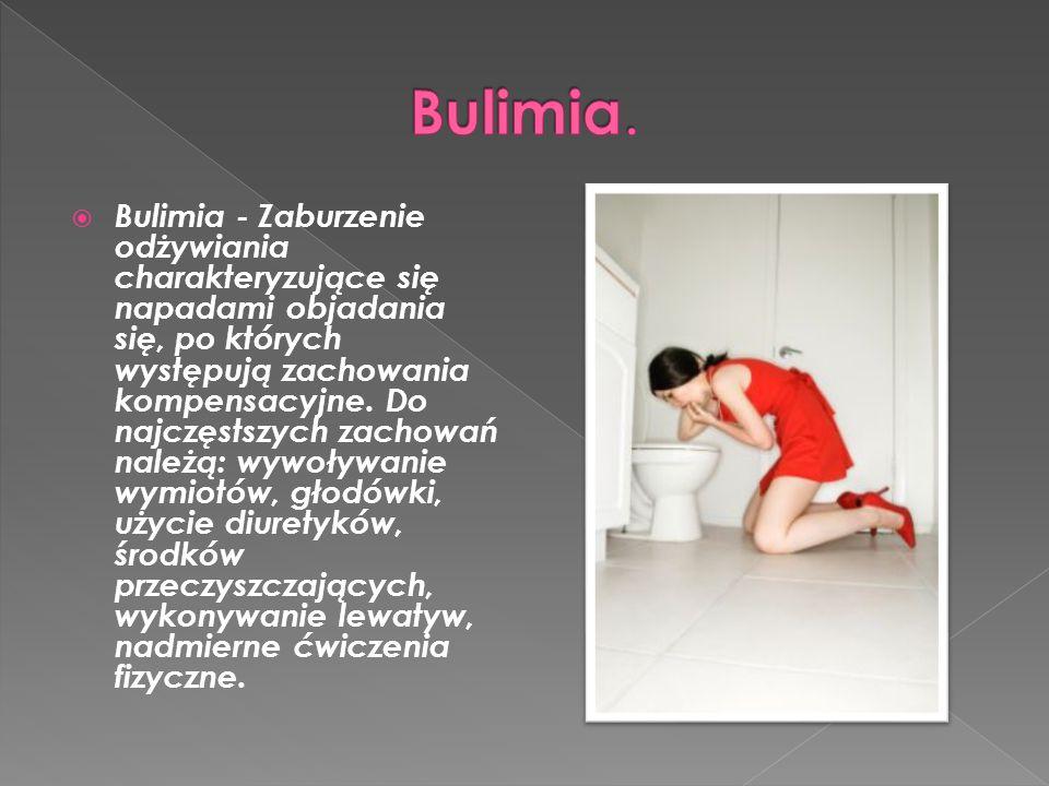  Bulimia - Zaburzenie odżywiania charakteryzujące się napadami objadania się, po których występują zachowania kompensacyjne.