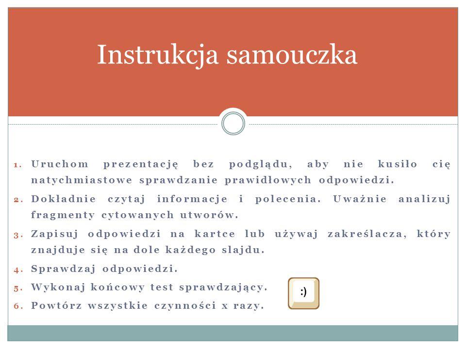 1. Uruchom prezentację bez podglądu, aby nie kusiło cię natychmiastowe sprawdzanie prawidłowych odpowiedzi. 2. Dokładnie czytaj informacje i polecenia